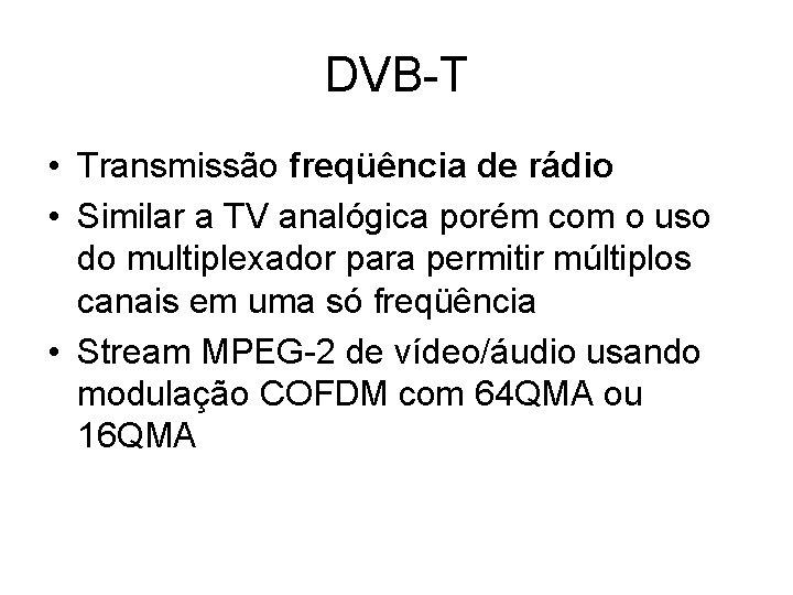 DVB-T • Transmissão freqüência de rádio • Similar a TV analógica porém com o