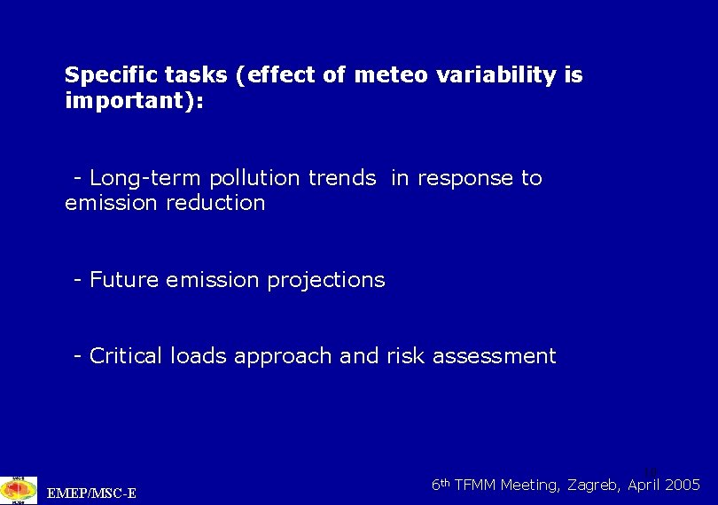 Specific tasks (effect of meteo variability is important): - Long-term pollution trends in response