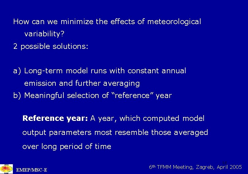 How can we minimize the effects of meteorological variability? 2 possible solutions: a) Long-term