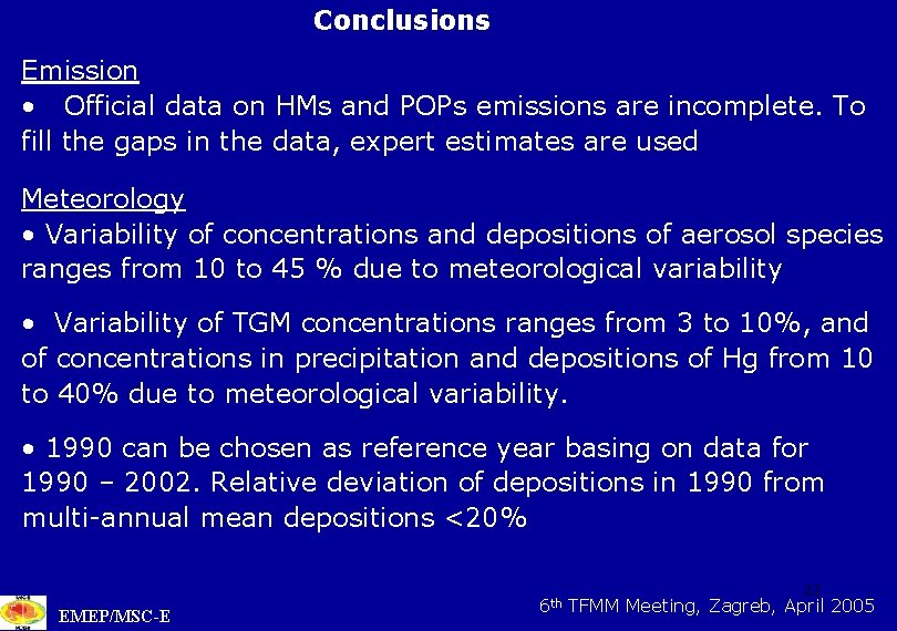 Conclusions Emission • Official data on HMs and POPs emissions are incomplete. To fill