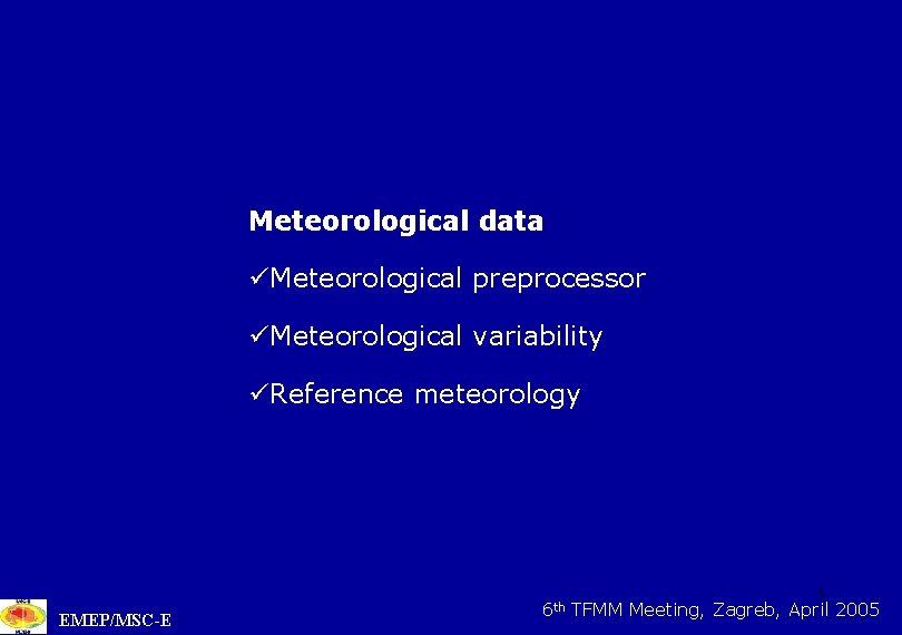 Meteorological data üMeteorological preprocessor üMeteorological variability üReference meteorology EMEP/MSC-E 6 th 5 TFMM Meeting,