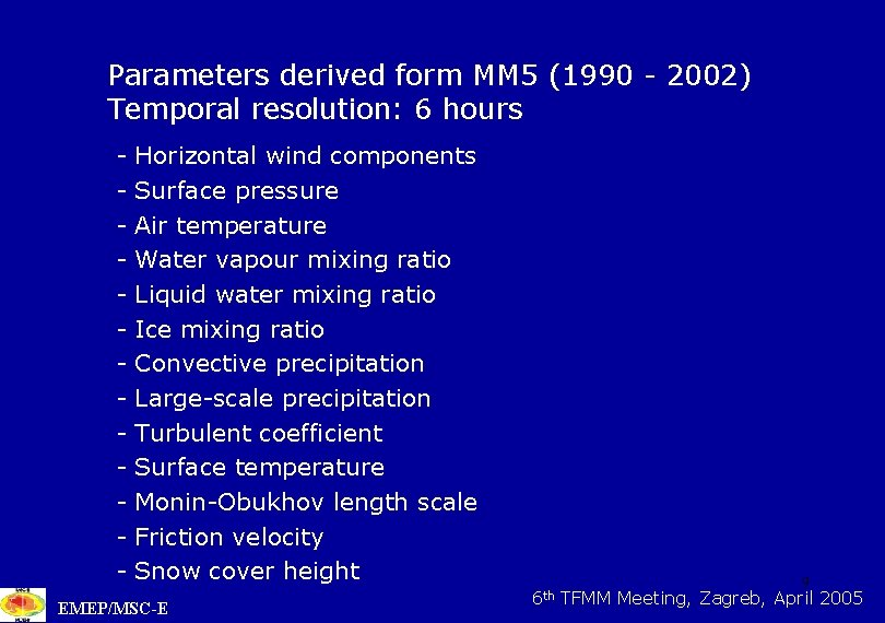 Parameters derived form MM 5 (1990 - 2002) Temporal resolution: 6 hours - Horizontal