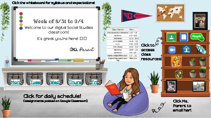 Click the whiteboard for syllabus and expectations! Week of 8/31 to 9/4 Welcome to