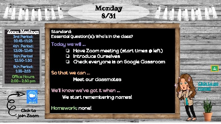 Monday 8/31 Zoom Meetings 3 rd Period: 10: 45 -11: 25 4 th Period: