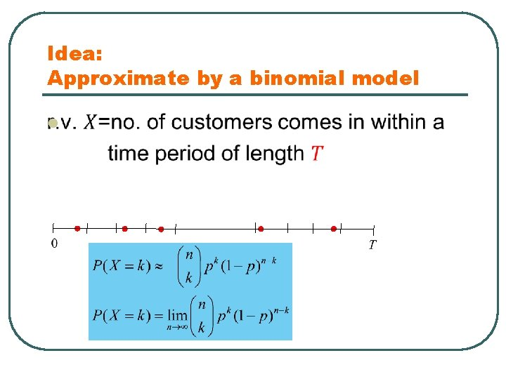 Idea: Approximate by a binomial model l