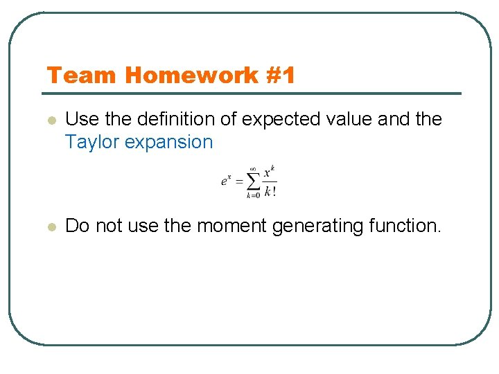 Team Homework #1 l Use the definition of expected value and the Taylor expansion