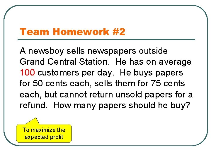 Team Homework #2 A newsboy sells newspapers outside Grand Central Station. He has on