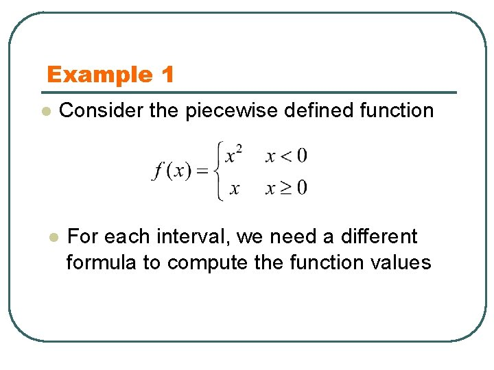 Example 1 l Consider the piecewise defined function l For each interval, we need