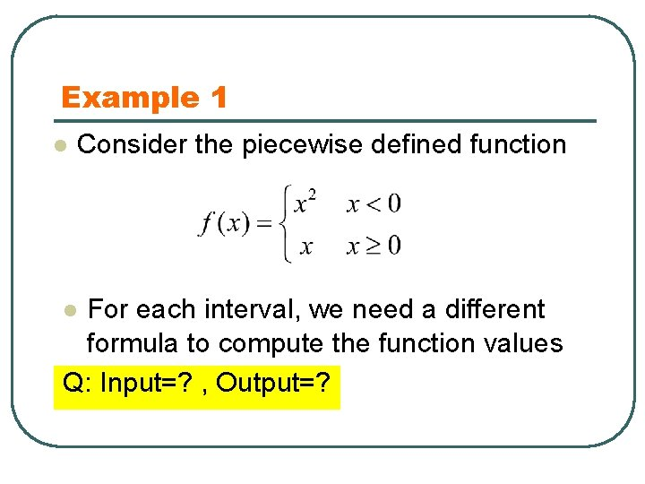 Example 1 l Consider the piecewise defined function For each interval, we need a