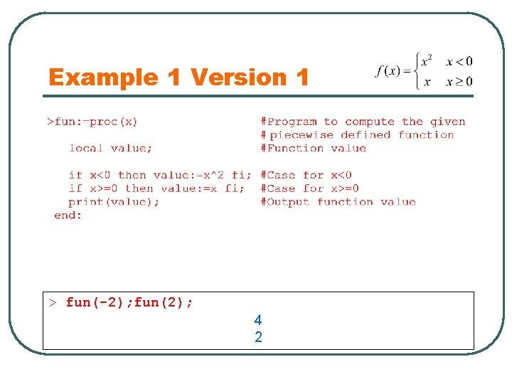 Example 1 Version 1 > fun(-2); fun(2); 4 2