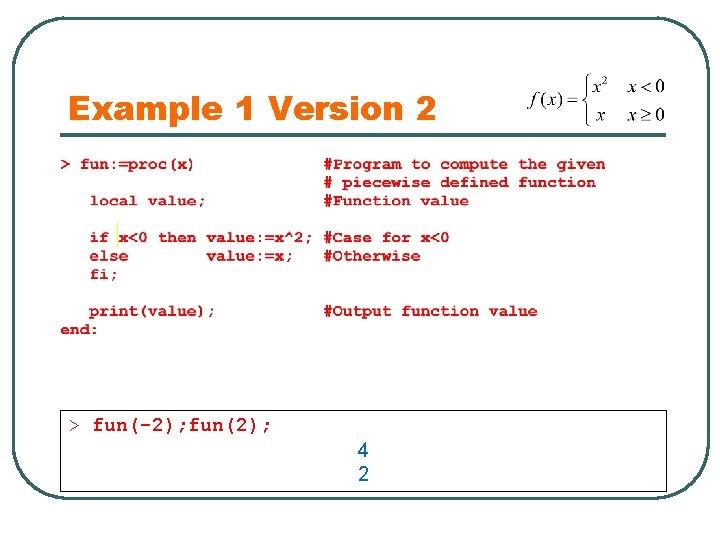 Example 1 Version 2 > fun(-2); fun(2); 4 2