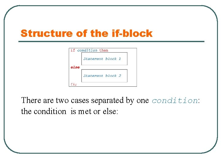 Structure of the if-block There are two cases separated by one condition: the condition