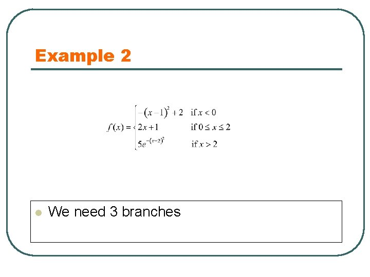 Example 2 l We need 3 branches