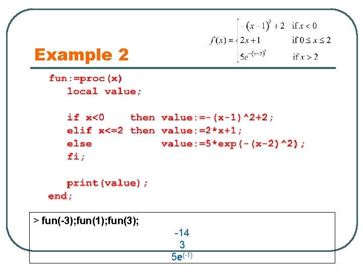 Example 2 > fun(-3); fun(1); fun(3); -14 3 5 e(-1)