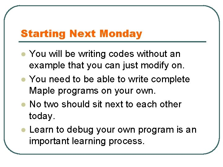 Starting Next Monday l l You will be writing codes without an example that