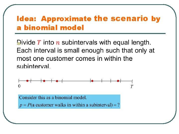 Idea: Approximate the scenario by a binomial model l