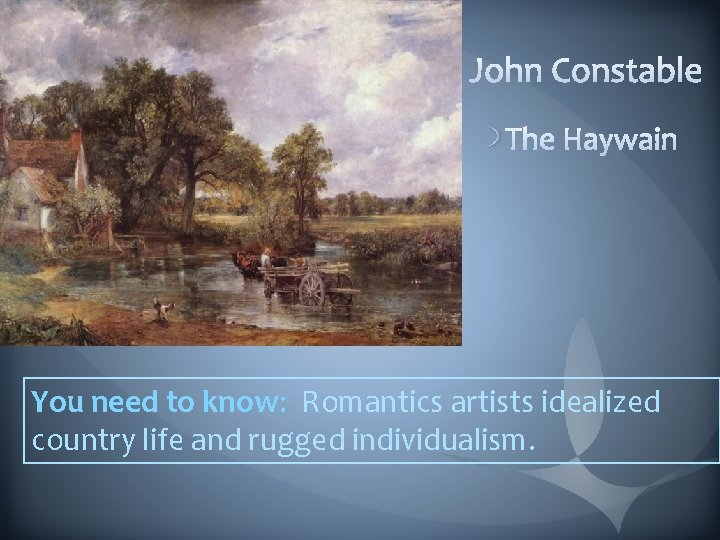 You need to know: Romantics artists idealized country life and rugged individualism.