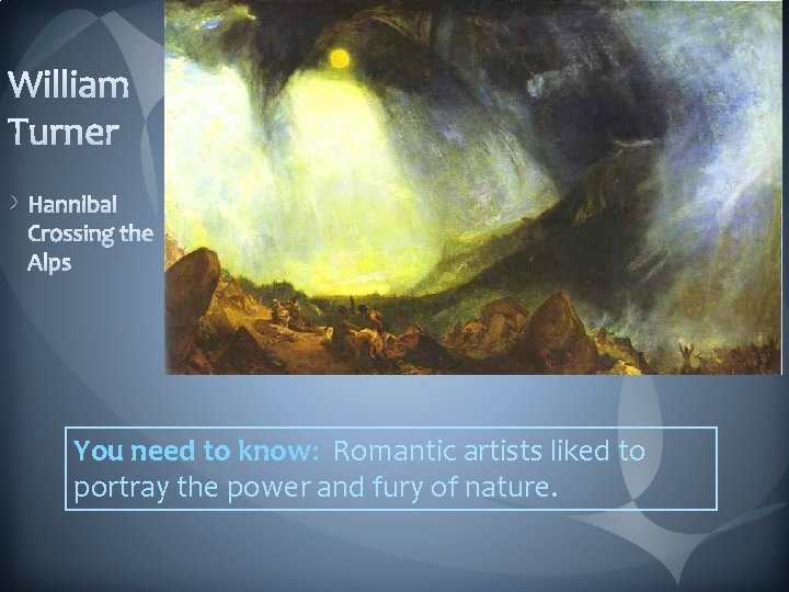 You need to know: Romantic artists liked to portray the power and fury of