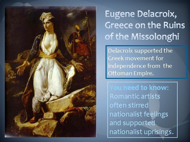 Delacroix supported the Greek movement for independence from the Ottoman Empire. You need to