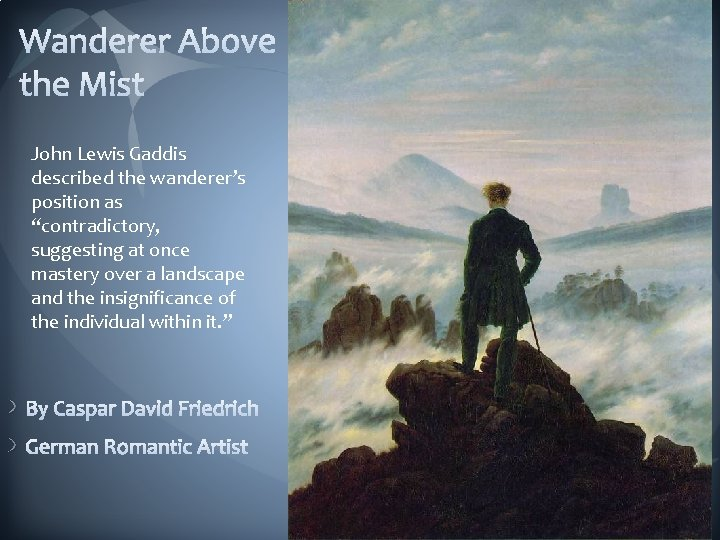 """John Lewis Gaddis described the wanderer's position as """"contradictory, suggesting at once mastery over"""