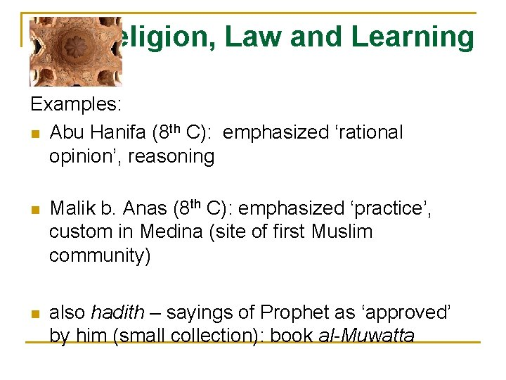 Religion, Law and Learning Examples: n Abu Hanifa (8 th C): emphasized 'rational opinion',