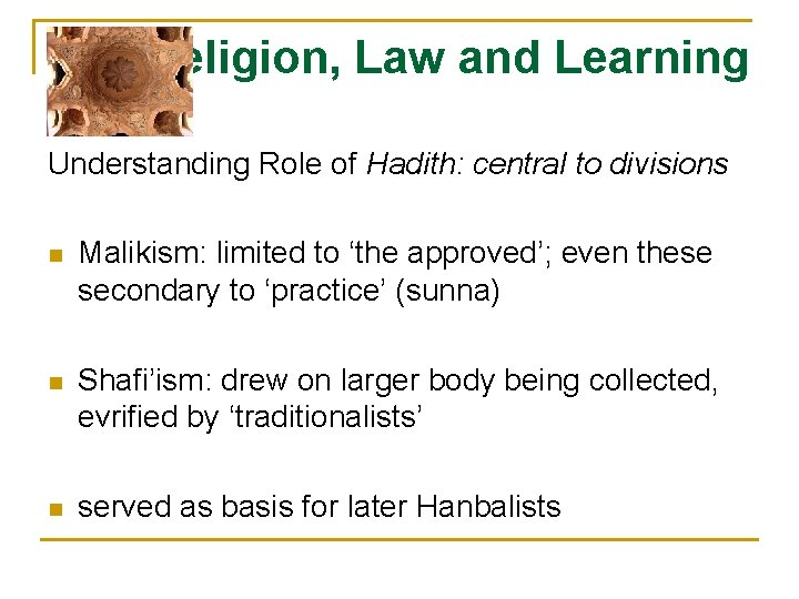 Religion, Law and Learning Understanding Role of Hadith: central to divisions n Malikism: limited