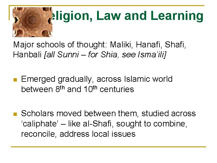 Religion, Law and Learning Major schools of thought: Maliki, Hanafi, Shafi, Hanbali [all Sunni