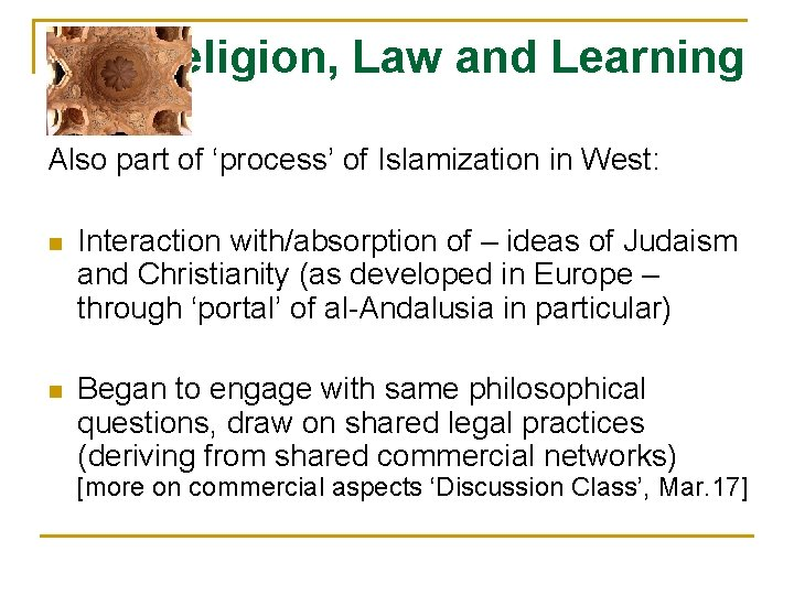 Religion, Law and Learning Also part of 'process' of Islamization in West: n Interaction