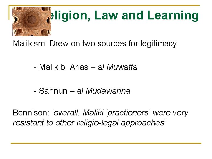 Religion, Law and Learning Malikism: Drew on two sources for legitimacy - Malik b.