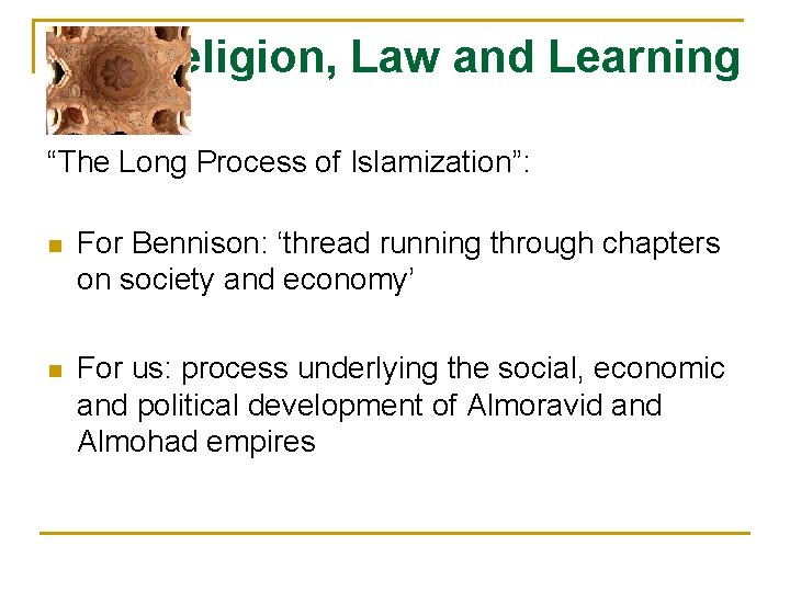 """Religion, Law and Learning """"The Long Process of Islamization"""": n For Bennison: 'thread running"""