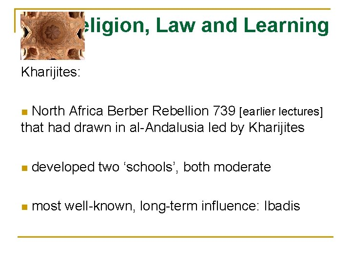 Religion, Law and Learning Kharijites: North Africa Berber Rebellion 739 [earlier lectures] that had
