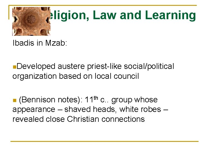 Religion, Law and Learning Ibadis in Mzab: n. Developed austere priest-like social/political organization based