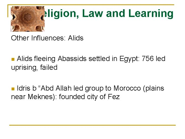Religion, Law and Learning Other Influences: Alids fleeing Abassids settled in Egypt: 756 led