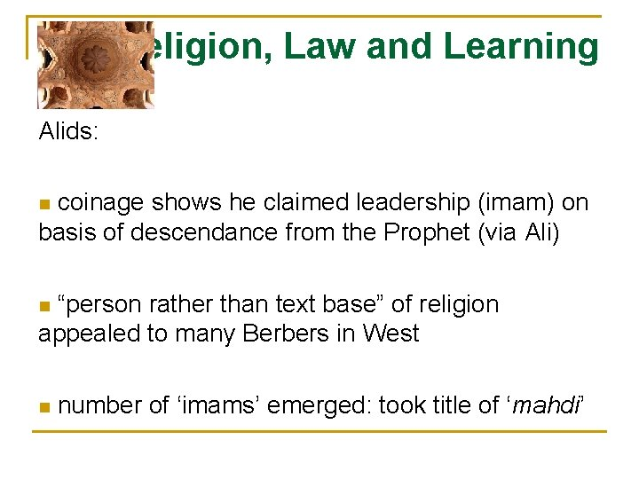 Religion, Law and Learning Alids: coinage shows he claimed leadership (imam) on basis of