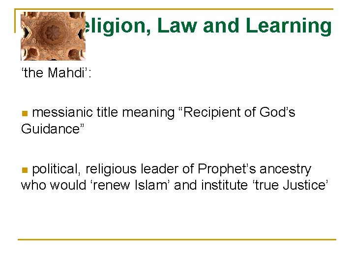 """Religion, Law and Learning 'the Mahdi': messianic title meaning """"Recipient of God's Guidance"""" n"""