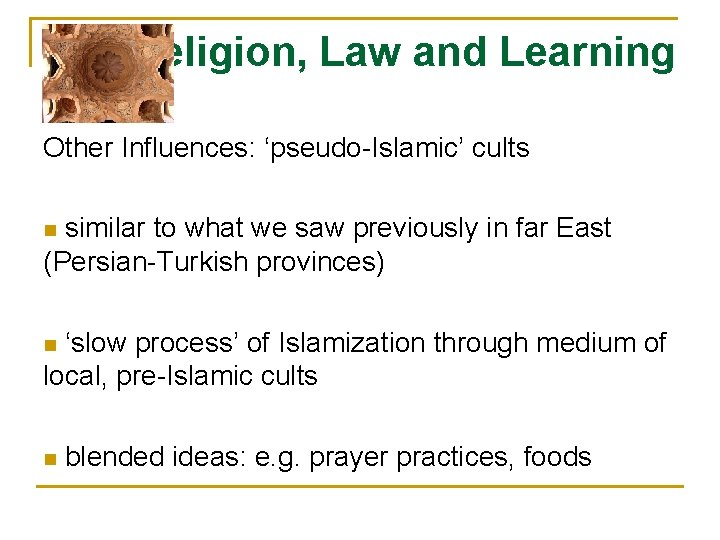 Religion, Law and Learning Other Influences: 'pseudo-Islamic' cults similar to what we saw previously