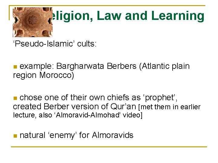 Religion, Law and Learning 'Pseudo-Islamic' cults: example: Bargharwata Berbers (Atlantic plain region Morocco) n