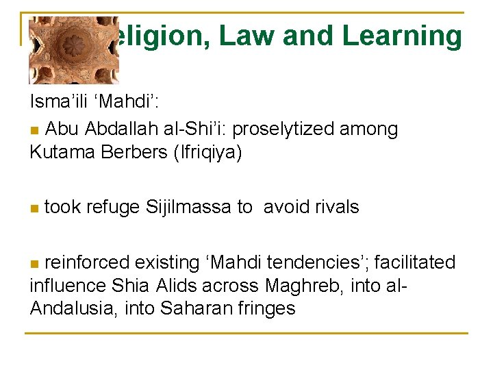 Religion, Law and Learning Isma'ili 'Mahdi': n Abu Abdallah al-Shi'i: proselytized among Kutama Berbers