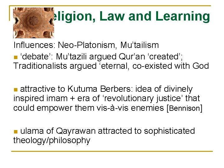 Religion, Law and Learning Influences: Neo-Platonism, Mu'tailism n 'debate': Mu'tazili argued Qur'an 'created'; Traditionalists