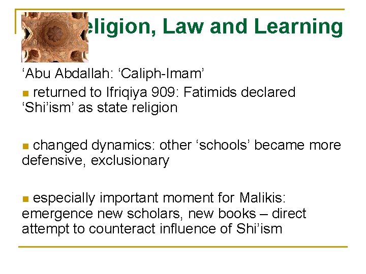 Religion, Law and Learning 'Abu Abdallah: 'Caliph-Imam' n returned to Ifriqiya 909: Fatimids declared
