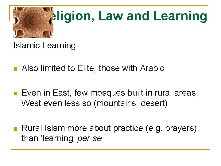 Religion, Law and Learning Islamic Learning: n Also limited to Elite, those with Arabic