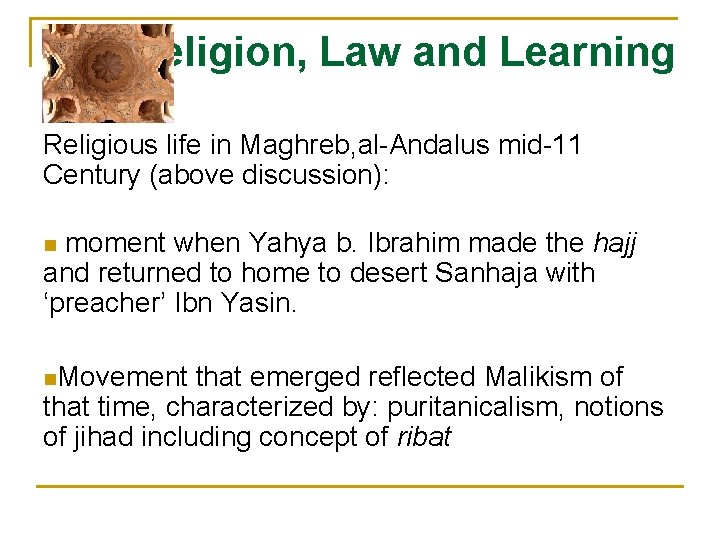 Religion, Law and Learning Religious life in Maghreb, al-Andalus mid-11 Century (above discussion): moment