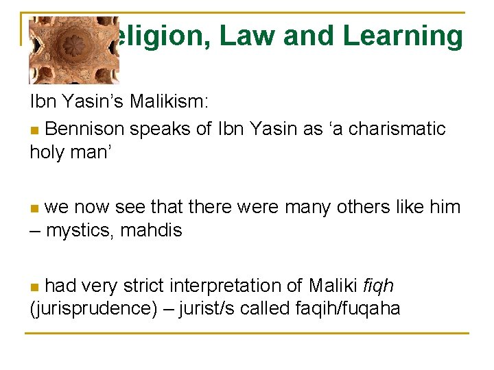 Religion, Law and Learning Ibn Yasin's Malikism: n Bennison speaks of Ibn Yasin as