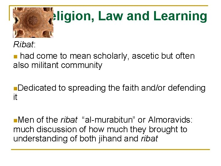 Religion, Law and Learning Ribat: n had come to mean scholarly, ascetic but often