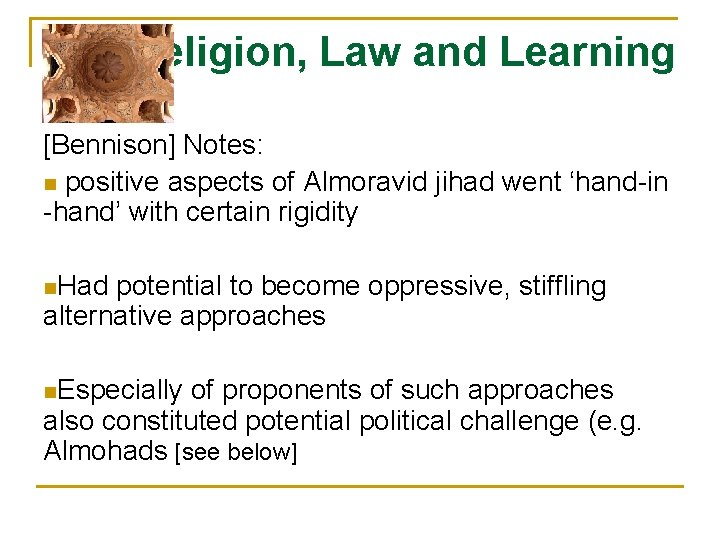 Religion, Law and Learning [Bennison] Notes: n positive aspects of Almoravid jihad went 'hand-in