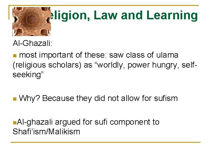 Religion, Law and Learning Al-Ghazali: n most important of these: saw class of ulama