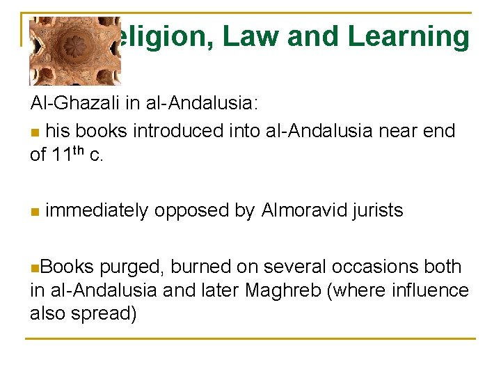 Religion, Law and Learning Al-Ghazali in al-Andalusia: n his books introduced into al-Andalusia near