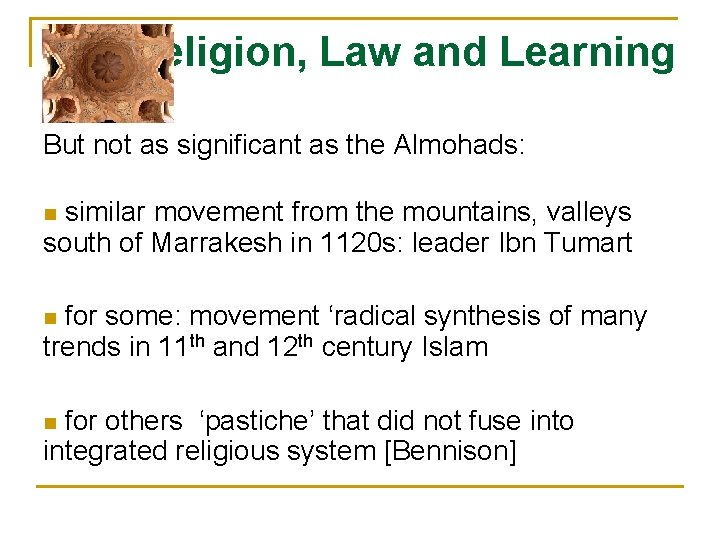 Religion, Law and Learning But not as significant as the Almohads: similar movement from