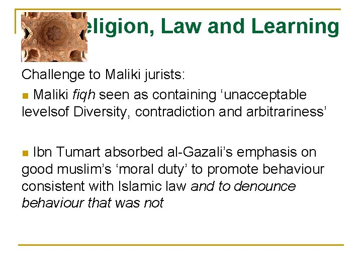 Religion, Law and Learning Challenge to Maliki jurists: n Maliki fiqh seen as containing