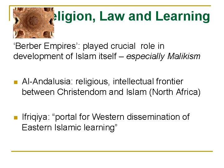 Religion, Law and Learning 'Berber Empires': played crucial role in development of Islam itself